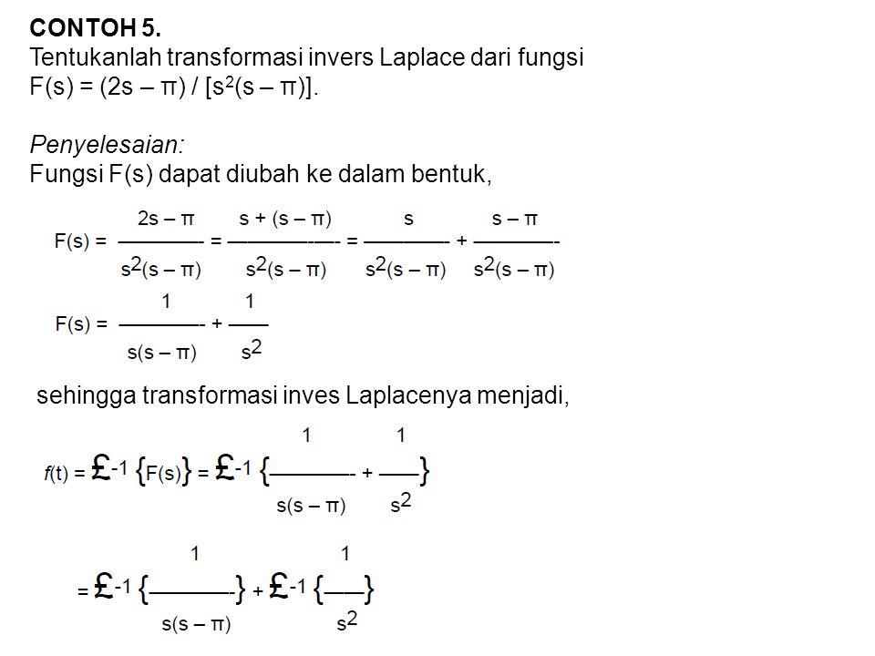 CONTOH 5. Tentukanlah transformasi invers Laplace dari fungsi. F(s) = (2s – π) / [s2(s – π)]. Penyelesaian: